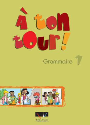 A_TON_TOUR_1_GRAMMAIRE_ELEVE