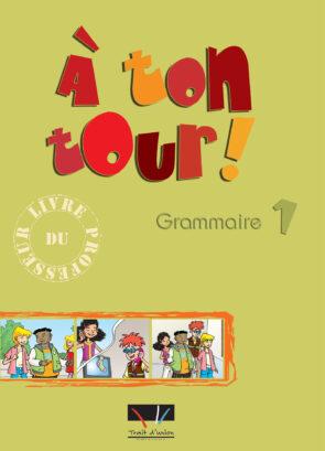 A_TON_TOUR_1_GRAMMAIRE_PROFESSEUR